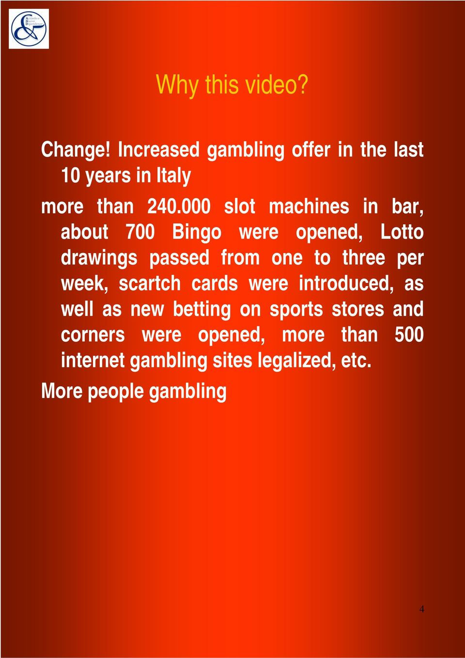 three per week, scartch cards were introduced, as well as new betting on sports stores and