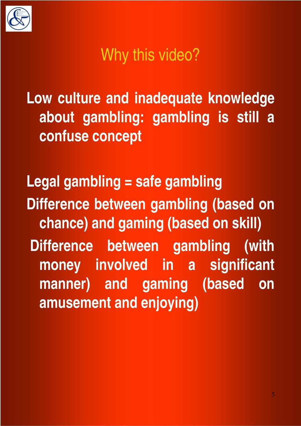 concept Legal gambling = safe gambling Difference between gambling (based on