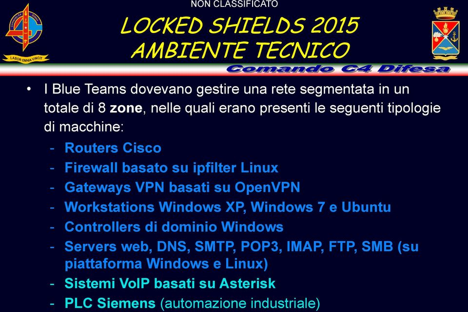 basati su OpenVPN - Workstations Windows XP, Windows 7 e Ubuntu - Controllers di dominio Windows - Servers web, DNS, SMTP,