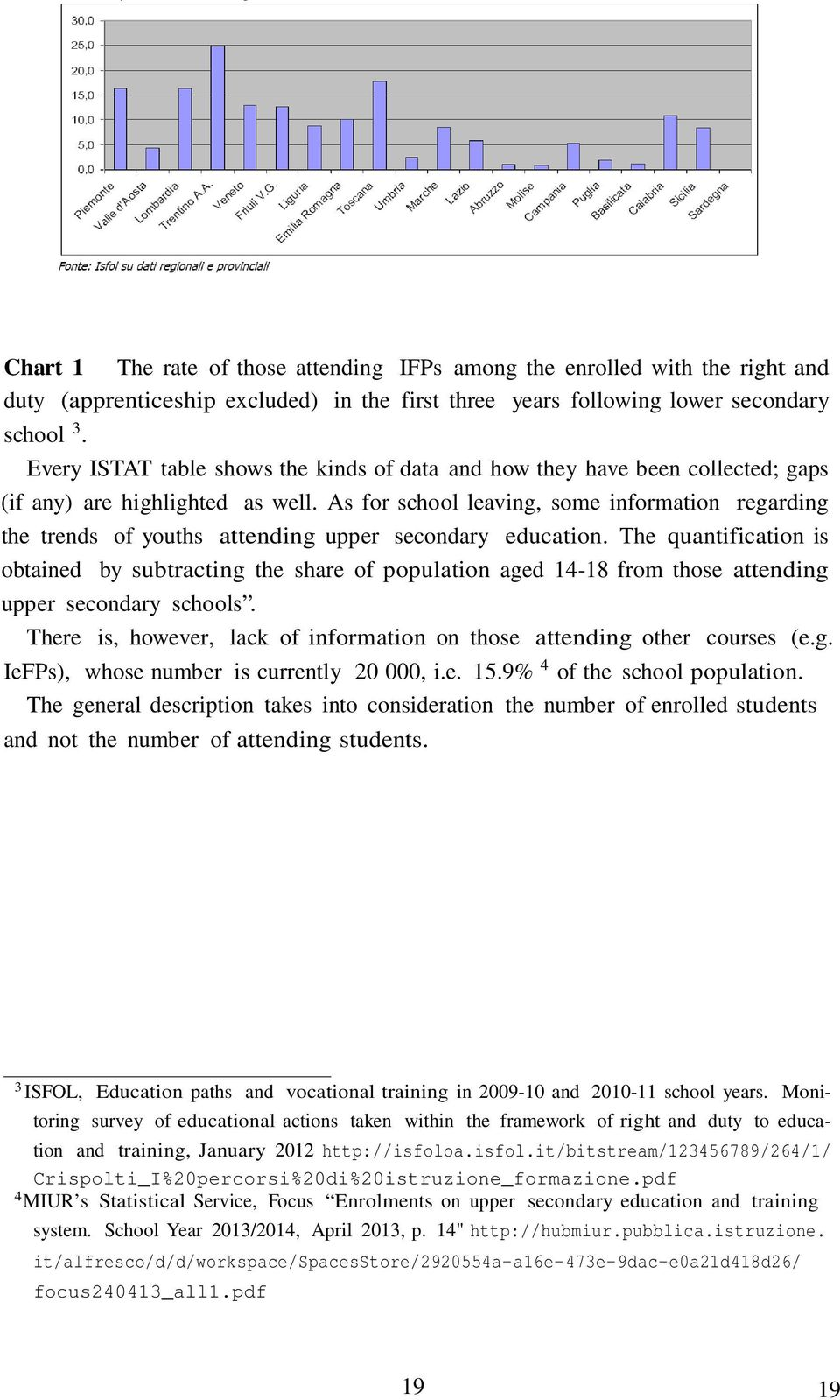 As for school leaving, some information regarding the trends of youths attending upper secondary education.