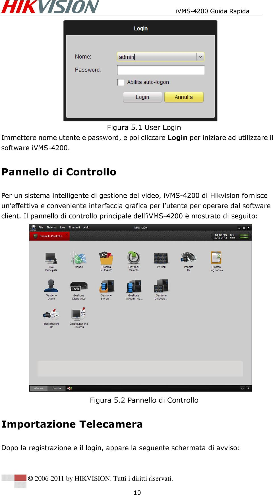 interfaccia grafica per l utente per operare dal software client.