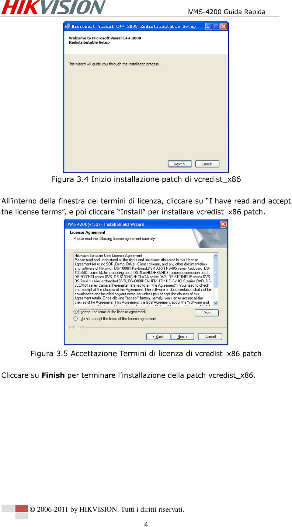 licenza, cliccare su I have read and accept the license terms, e poi cliccare Install per