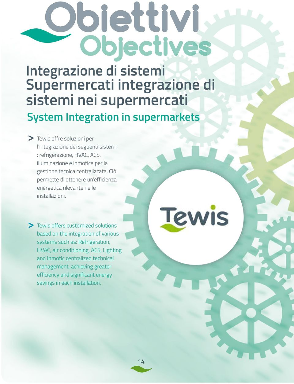 Objectives Integrazione di sistemi Supermercati integrazione di sistemi nei supermercati System Integration in supermarkets Tewis offers customized solutions