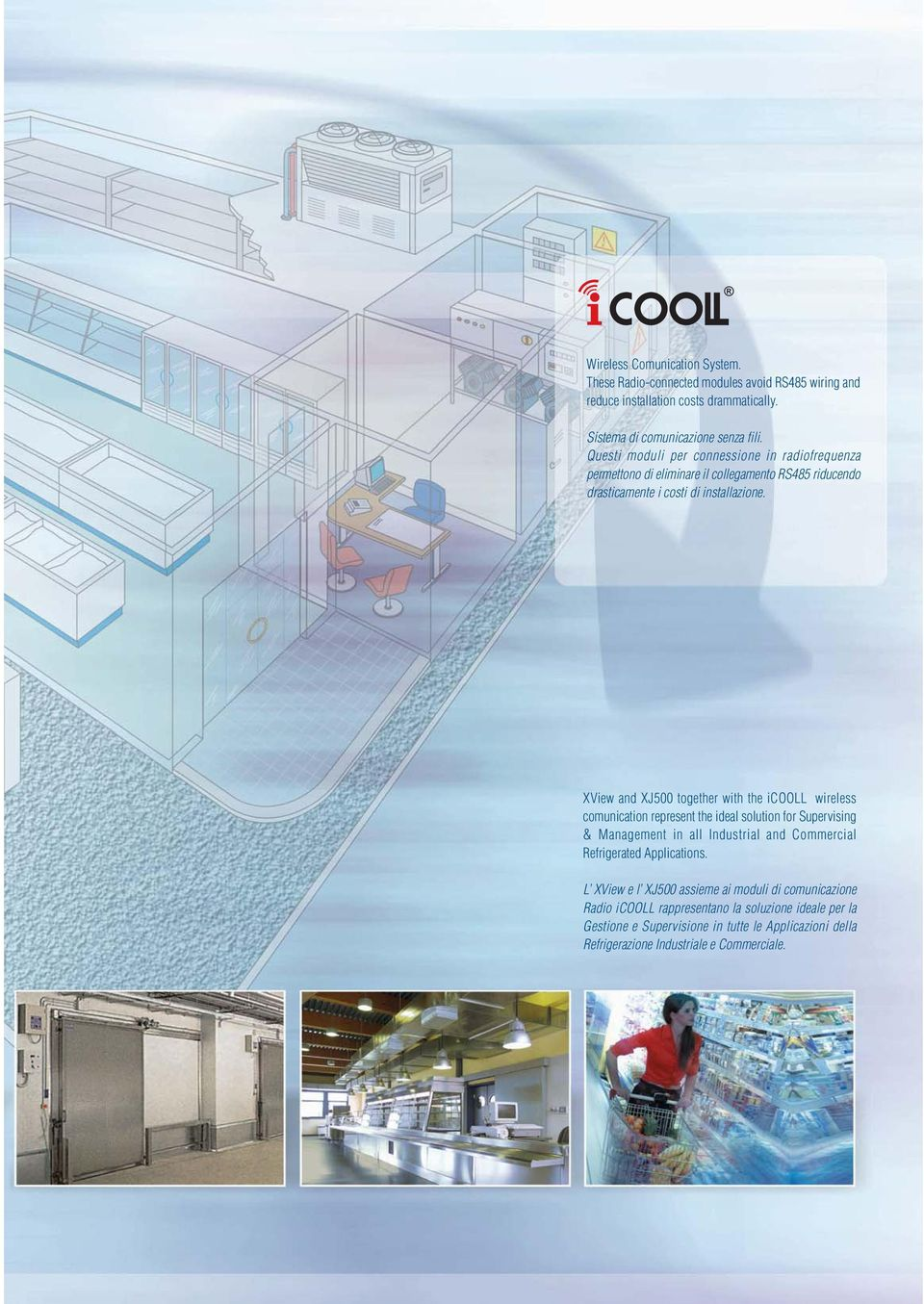 XView and XJ500 together with the icooll wireless comunication represent the ideal solution for Supervising & Management in all Industrial and Commercial Refrigerated