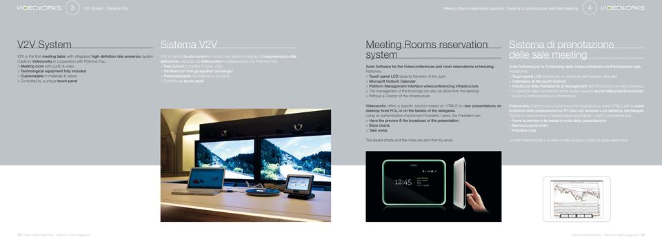 > Meeting room with audio & video > Technological equipment fully included > Customizable in materials & colors > Controlled by a unique touch panel Sistema V2V V2V è il primo tavolo riunioni al