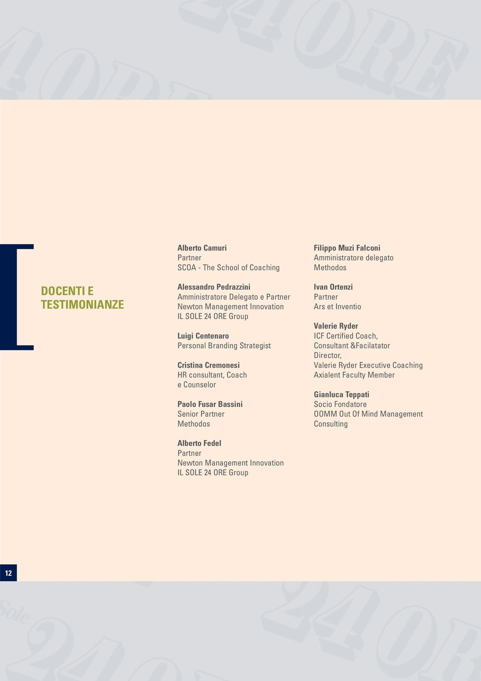 Partner Newton Management Innovation IL SOLE 24 ORE Group Filippo Muzi Falconi Amministratore delegato Methodos Ivan Ortenzi Partner Ars et Inventio Valerie Ryder ICF
