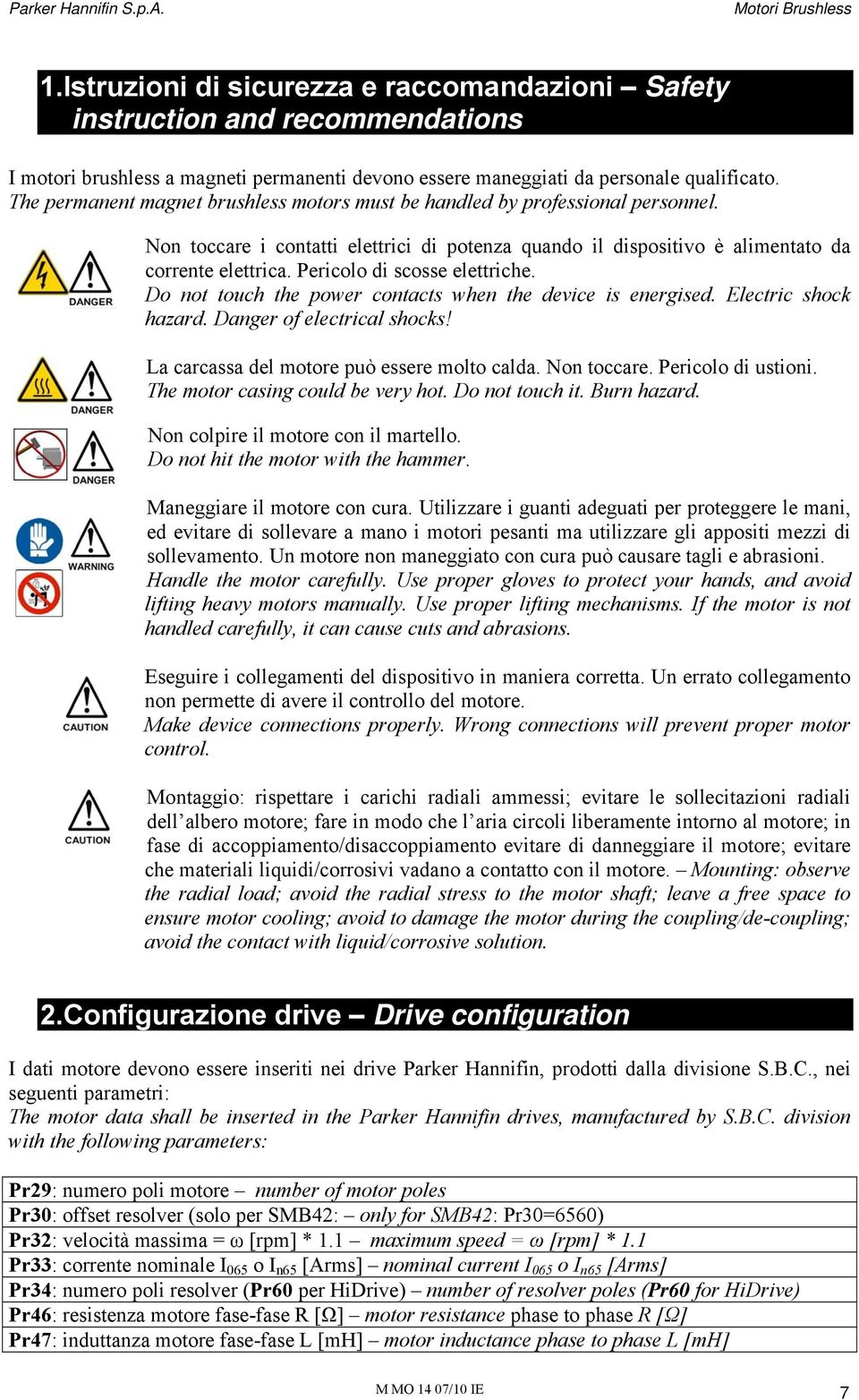 Pericolo di scosse elettriche. Do not touch the power contacts when the device is energised. Electric shock hazard. Danger of electrical shocks! La carcassa del motore può essere molto calda.