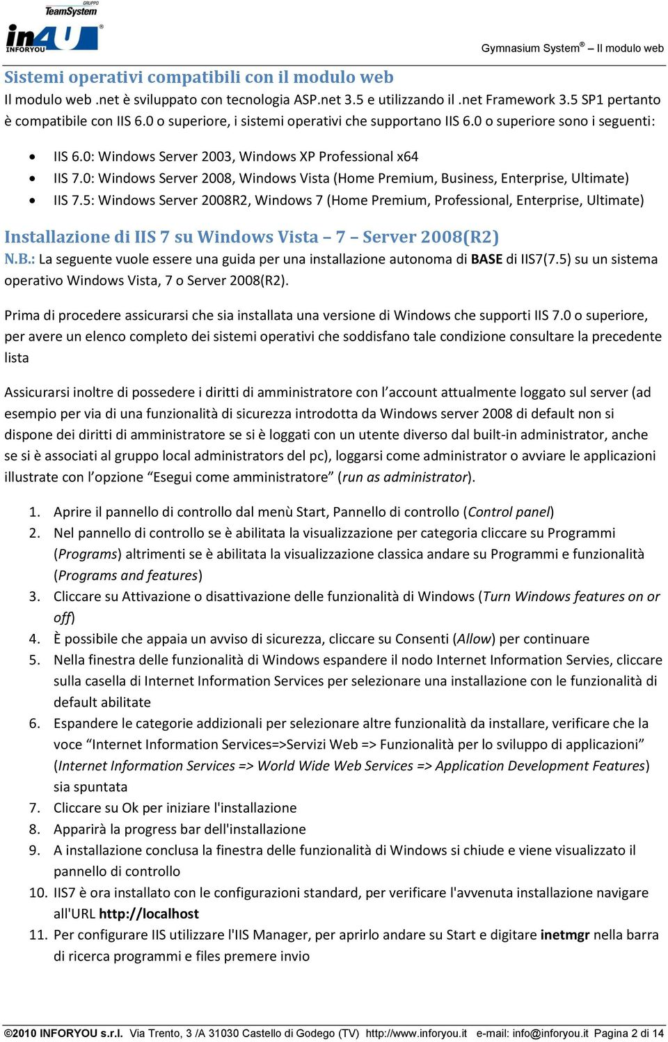 0: Windows Server 2008, Windows Vista (Home Premium, Business, Enterprise, Ultimate) IIS 7.