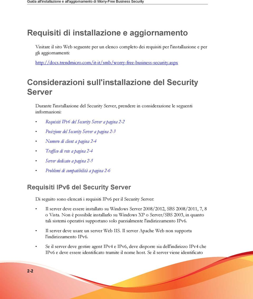aspx Considerazioni sull'installazione del Security Server Durante l'installazione del Security Server, prendere in considerazione le seguenti informazioni: Requisiti IPv6 del Security Server a