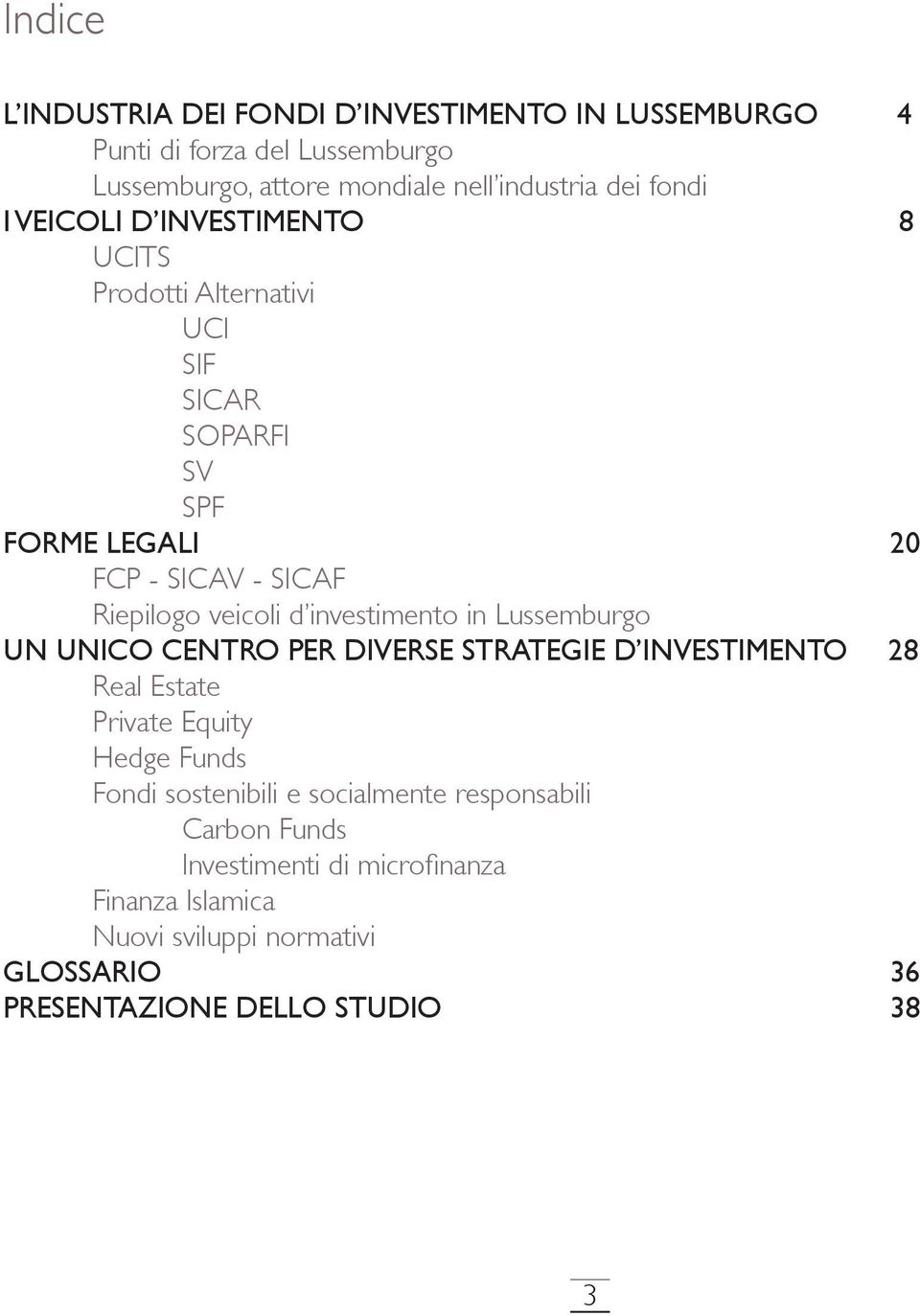 investimento in Lussemburgo UN UNICO CENTRO PER DIVERSE STRATEGIE D INVESTIMENTO 28 Real Estate Private Equity Hedge Funds Fondi sostenibili e