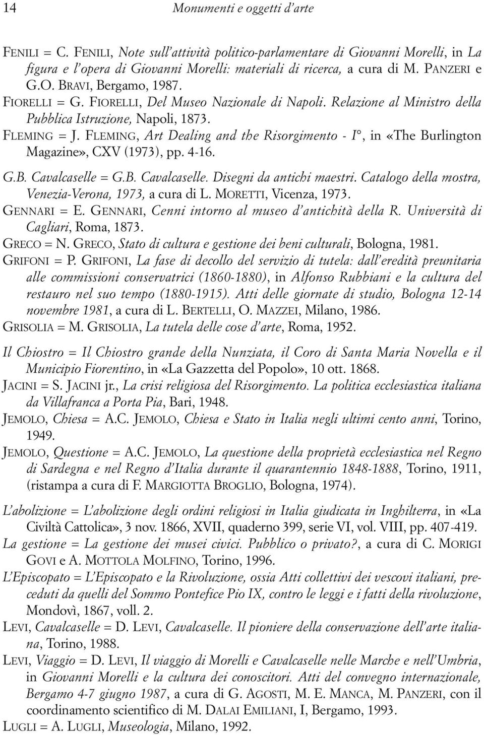 FLEMING, Art Dealing and the Risorgimento - I, in «The Burlington Magazine», CXV (1973), pp. 4-16. G.B. Cavalcaselle = G.B. Cavalcaselle. Disegni da antichi maestri.