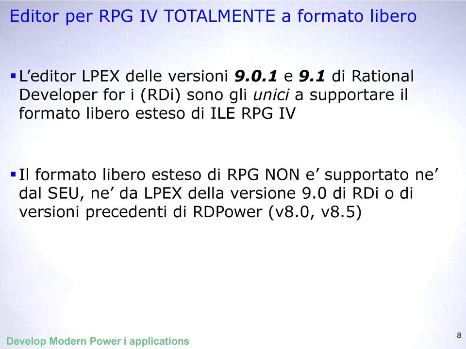 1 di Rational Developer for i (RDi) sono gli unici a supportare il formato libero