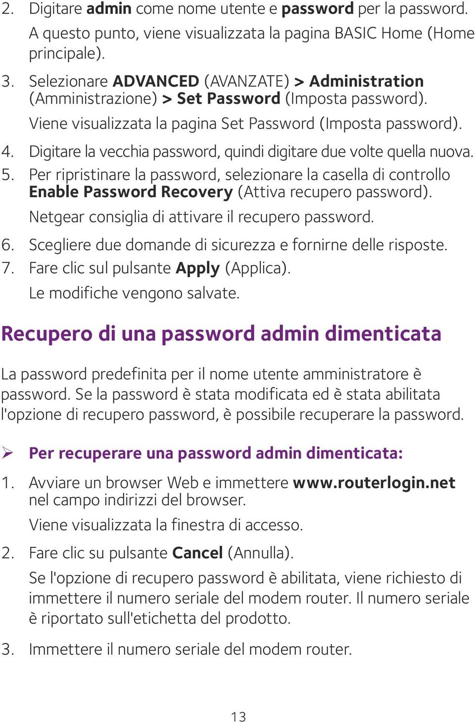 Digitare la vecchia password, quindi digitare due volte quella nuova. 5. Per ripristinare la password, selezionare la casella di controllo Enable Password Recovery (Attiva recupero password).