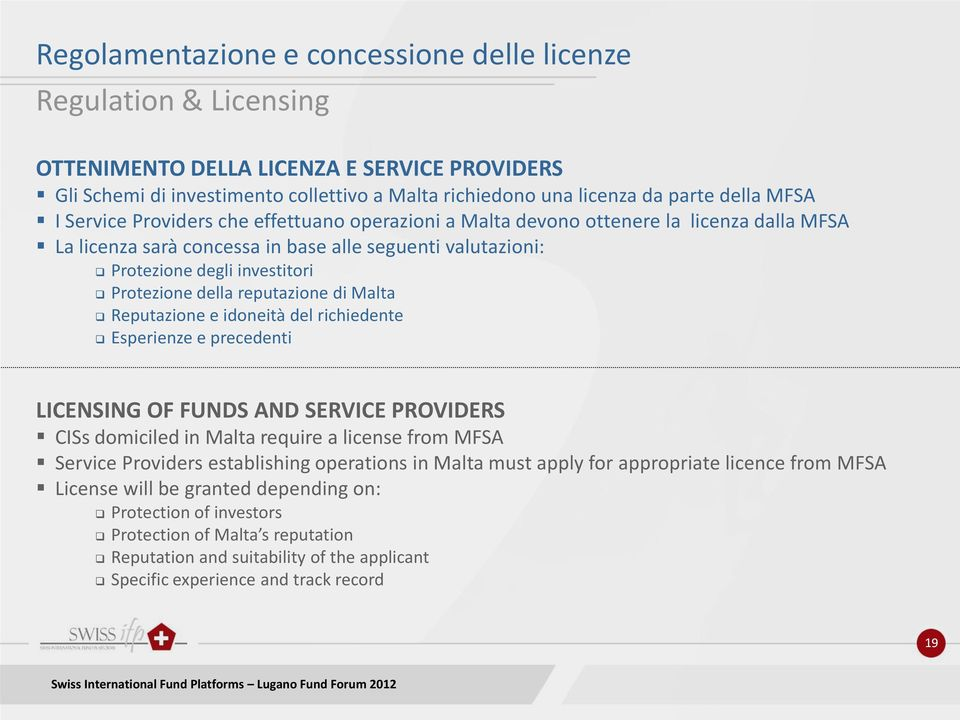 della reputazione di Malta Reputazione e idoneità del richiedente Esperienze e precedenti LICENSING OF FUNDS AND SERVICE PROVIDERS CISs domiciled in Malta require a license from MFSA Service