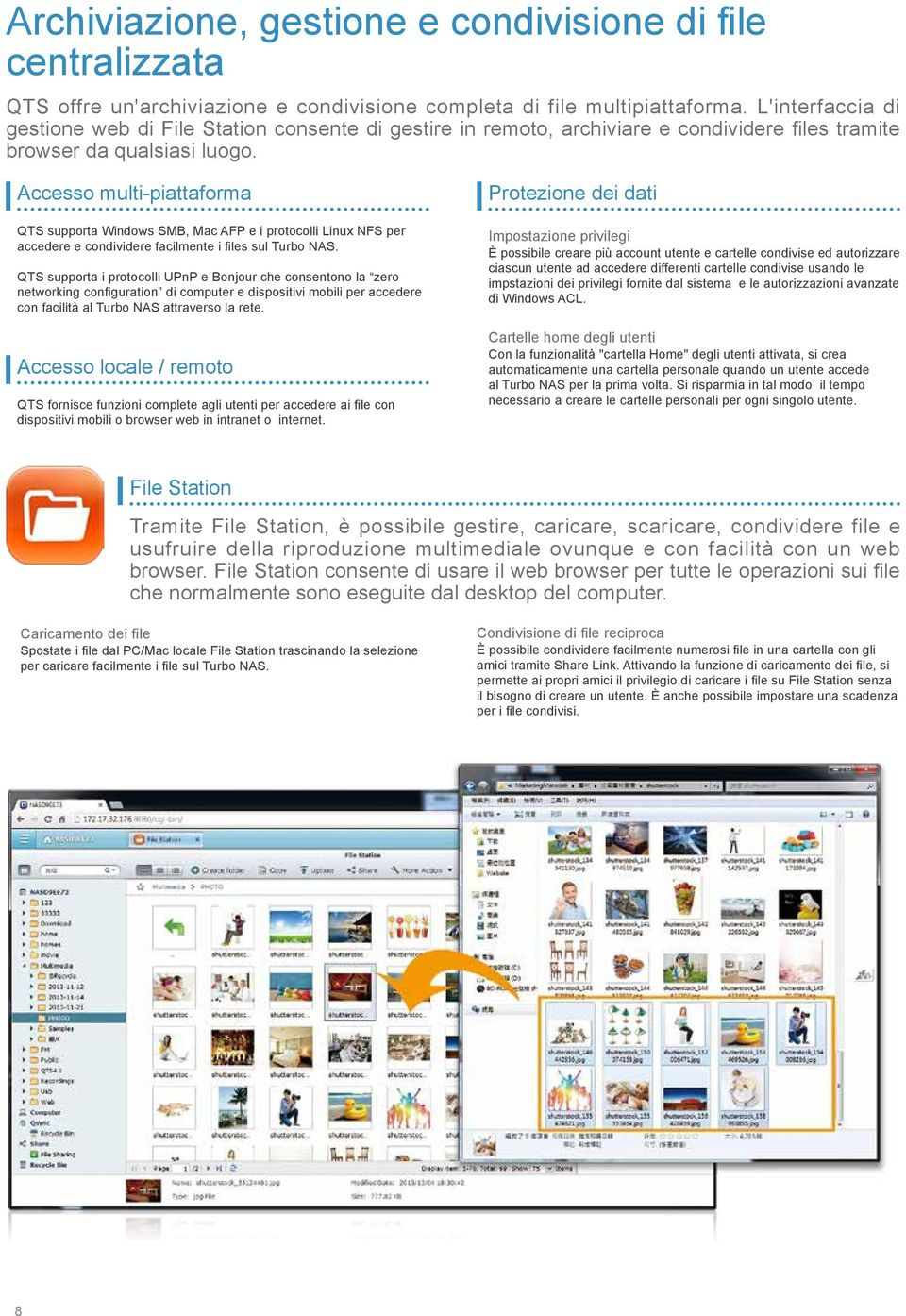 Accesso multi-piattaforma QTS supporta Windows SMB, Mac AFP e i protocolli Linux NFS per accedere e condividere facilmente i files sul Turbo NAS.