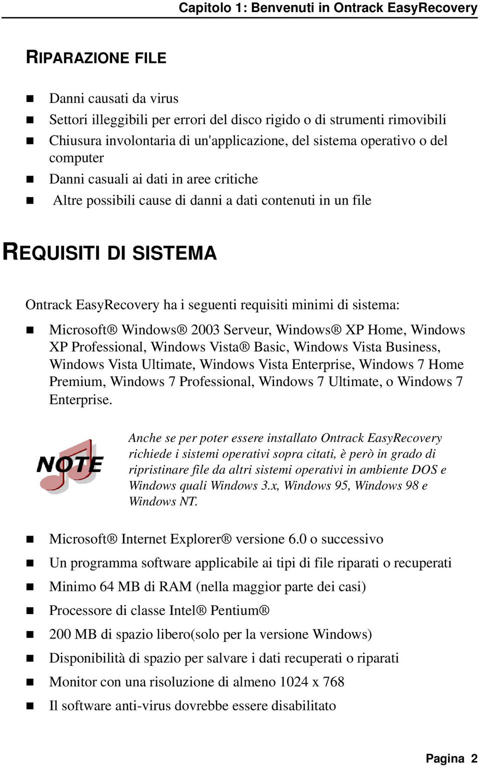 seguenti requisiti minimi di sistema: Microsoft Windows 2003 Serveur, Windows XP Home, Windows XP Professional, Windows Vista Basic, Windows Vista Business, Windows Vista Ultimate, Windows Vista