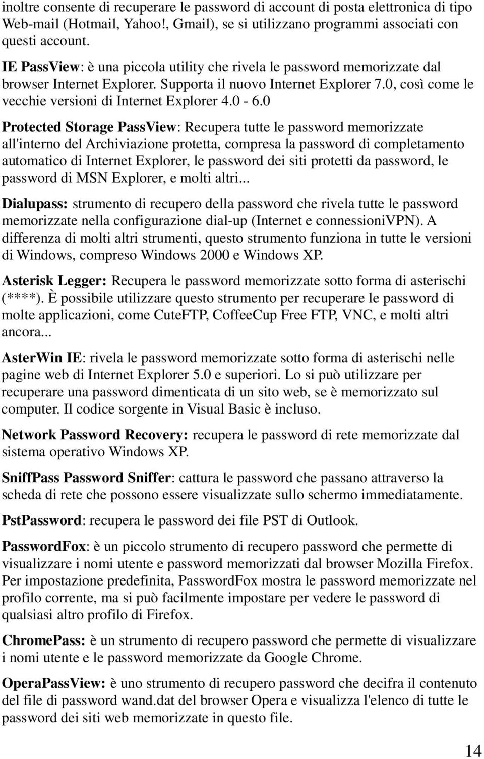 0 Protected Storage PassView: Recupera tutte le password memorizzate all'interno del Archiviazione protetta, compresa la password di completamento automatico di Internet Explorer, le password dei