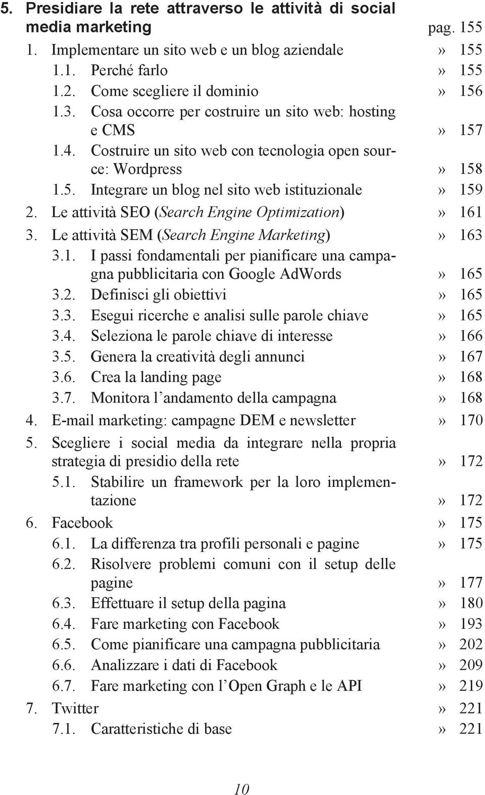Le attività SEO (Search Engine Optimization)» 161 3. Le attività SEM (Search Engine Marketing)» 163 3.1. I passi fondamentali per pianificare una campagna pubblicitaria con Google AdWords» 165 3.2.