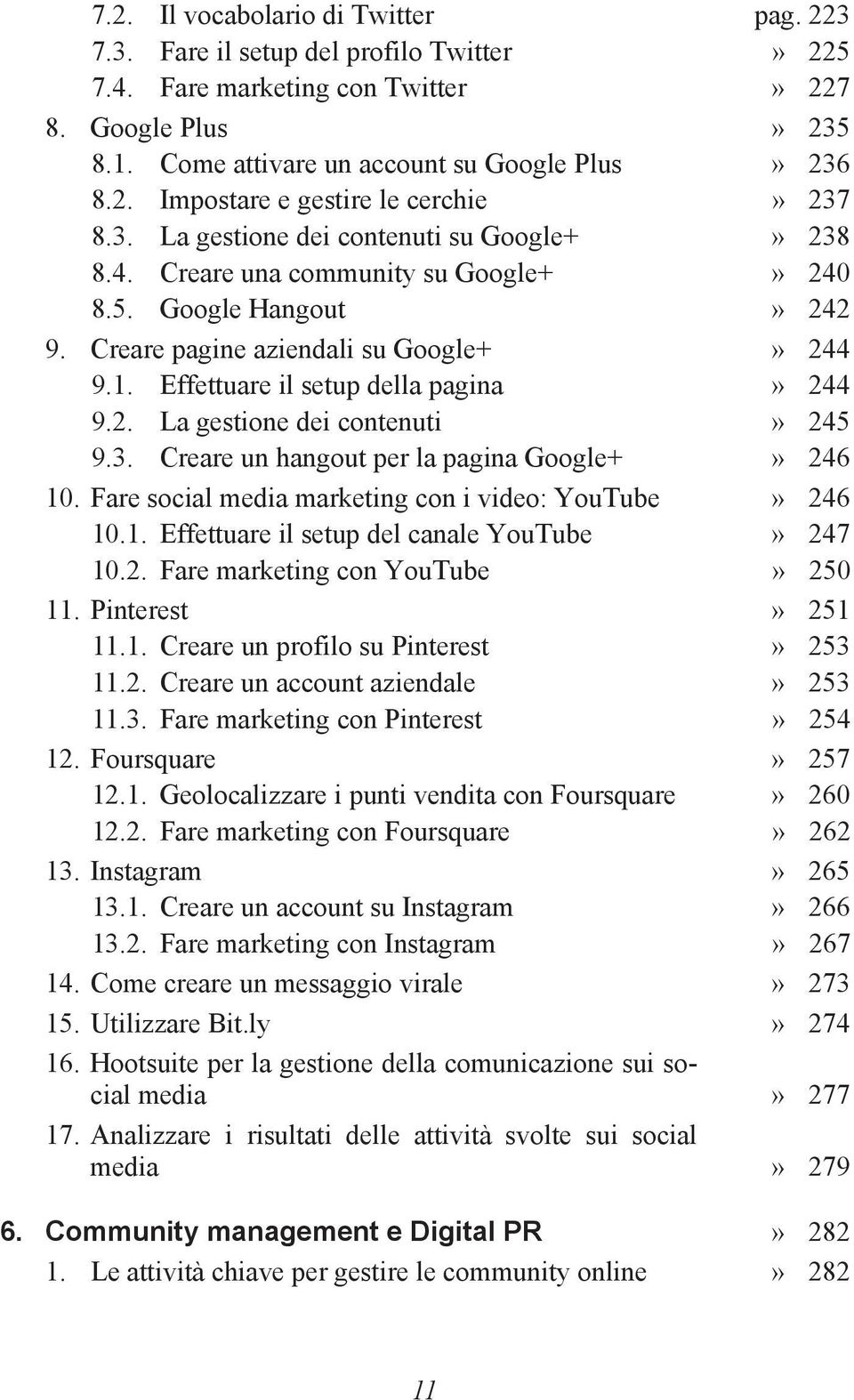 2. La gestione dei contenuti» 245 9.3. Creare un hangout per la pagina Google+» 246 10. Fare social media marketing con i video: YouTube» 246 10.1. Effettuare il setup del canale YouTube» 247 10.2. Fare marketing con YouTube» 250 11.