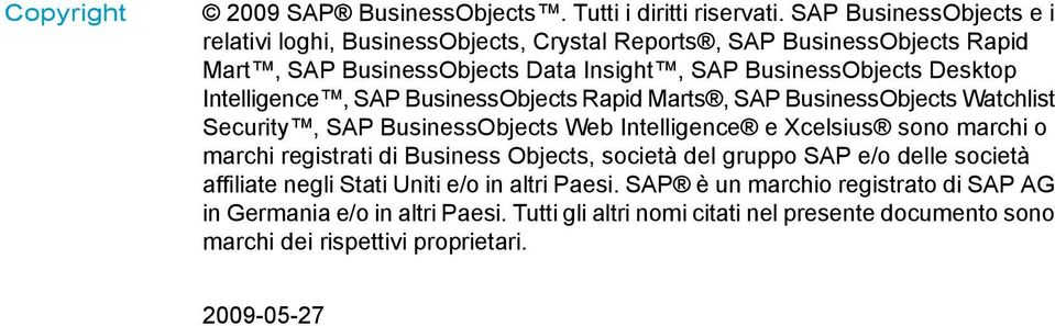 Intelligence, SAP BusinessObjects Rapid Marts, SAP BusinessObjects Watchlist Security, SAP BusinessObjects Web Intelligence e Xcelsius sono marchi o marchi registrati di