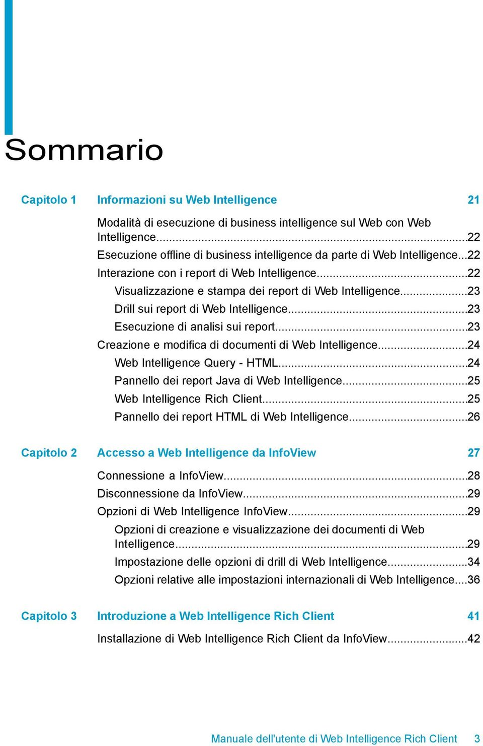 ..23 Drill sui report di Web Intelligence...23 Esecuzione di analisi sui report...23 Creazione e modifica di documenti di Web Intelligence...24 Web Intelligence Query - HTML.