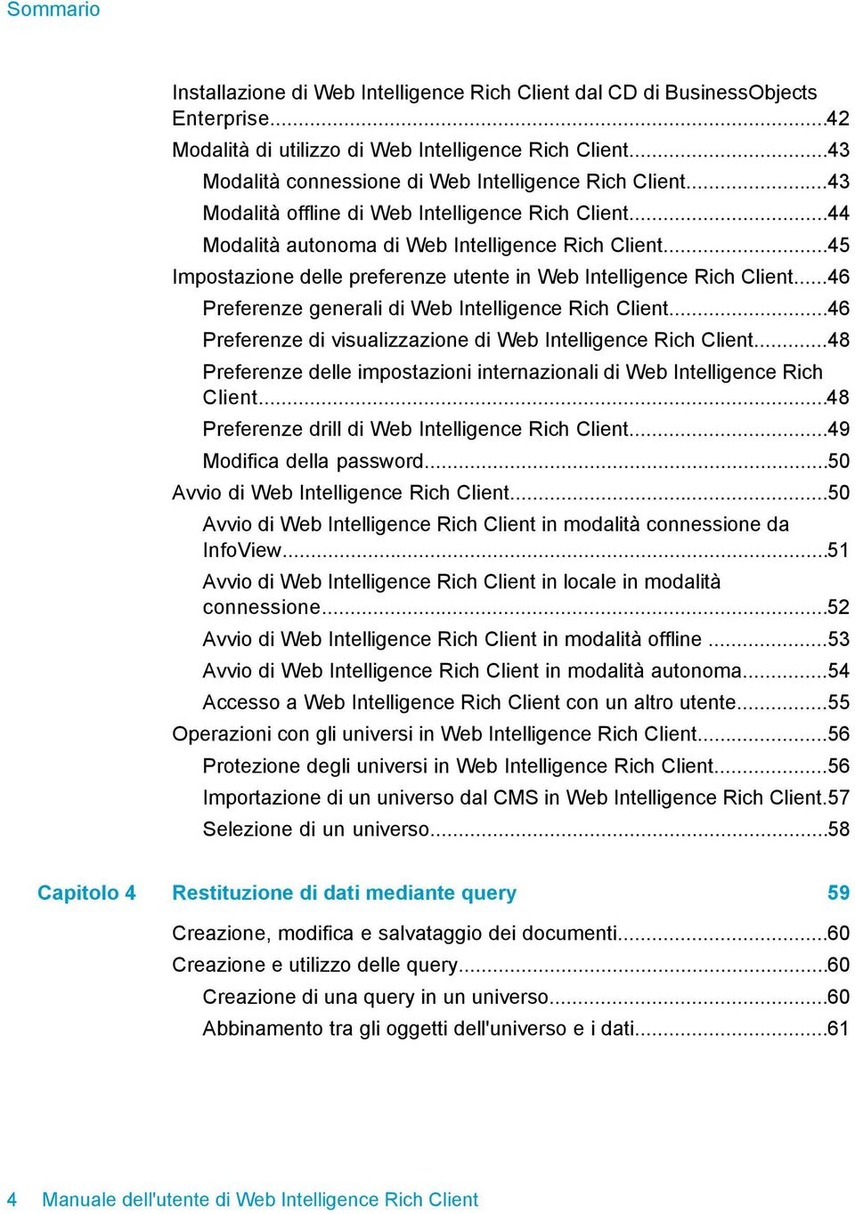 ..45 Impostazione delle preferenze utente in Web Intelligence Rich Client...46 Preferenze generali di Web Intelligence Rich Client...46 Preferenze di visualizzazione di Web Intelligence Rich Client.