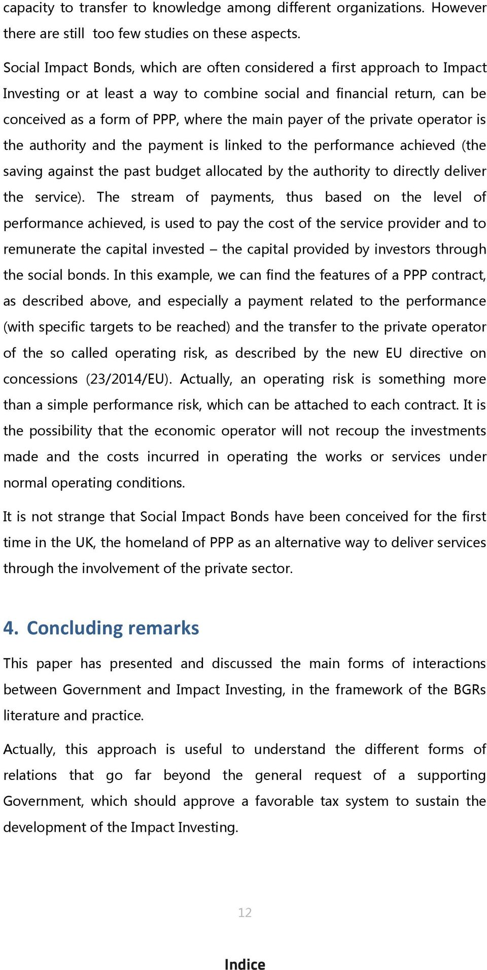 of the private operator is the authority and the payment is linked to the performance achieved (the saving against the past budget allocated by the authority to directly deliver the service).