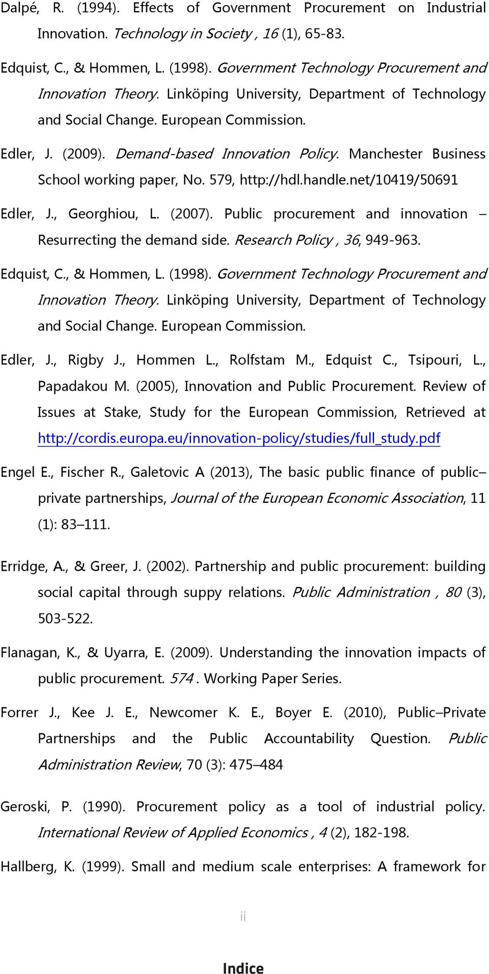 Manchester Business School working paper, No. 579, http://hdl.handle.net/10419/50691 Edler, J., Georghiou, L. (2007). Public procurement and innovation Resurrecting the demand side.
