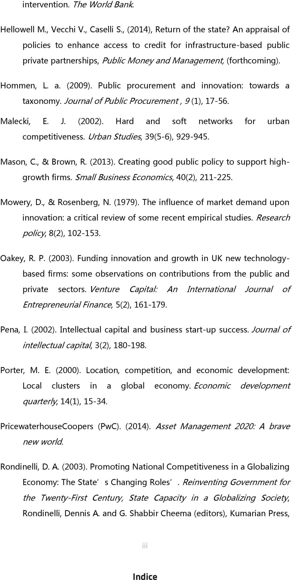 Public procurement and innovation: towards a taxonomy. Journal of Public Procurement, 9 (1), 17-56. Malecki, E. J. (2002). Hard and soft networks for urban competitiveness.