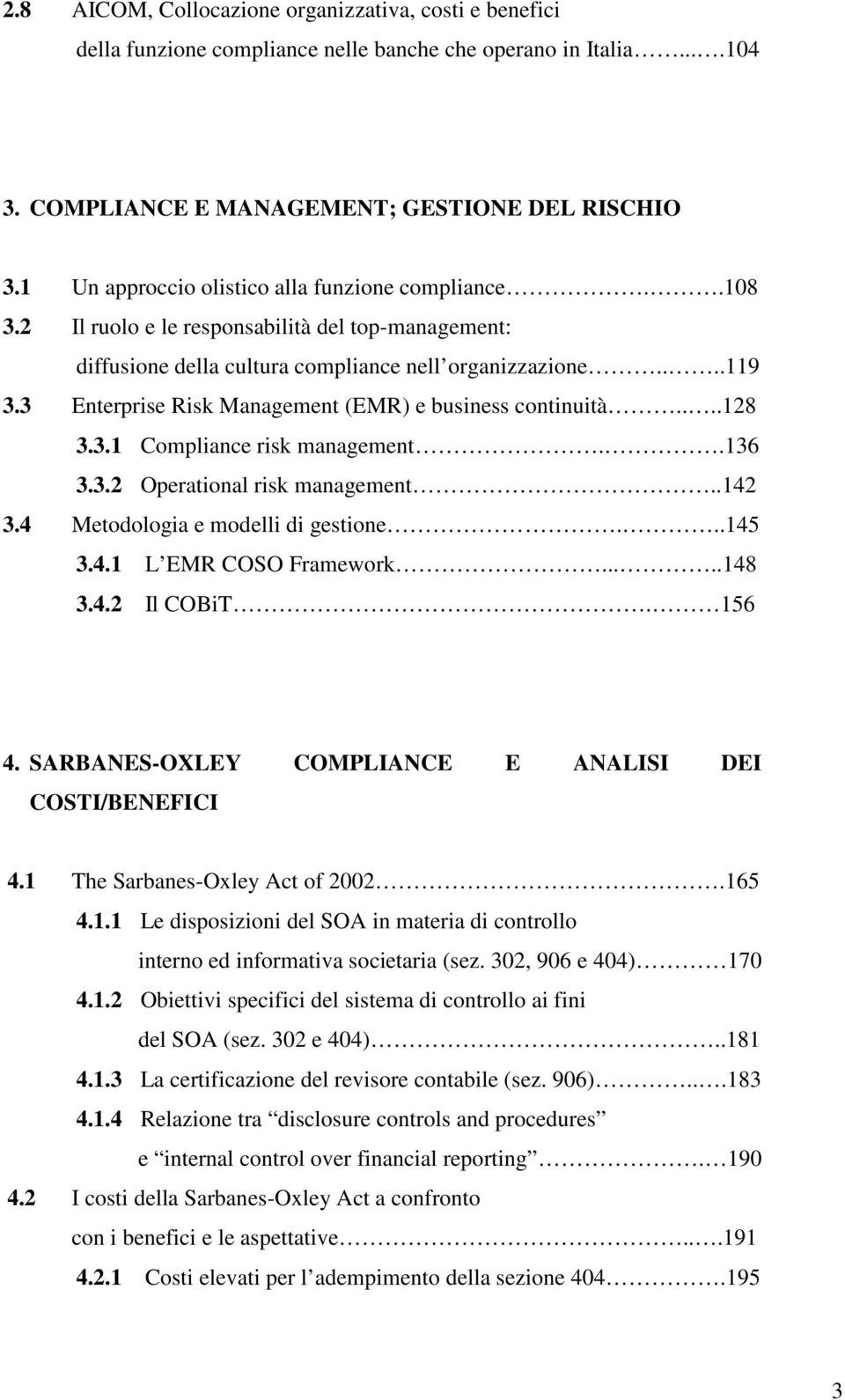 3 Enterprise Risk Management (EMR) e business continuità....128 3.3.1 Compliance risk management..136 3.3.2 Operational risk management..142 3.4 Metodologia e modelli di gestione...145 3.4.1 L EMR COSO Framework.