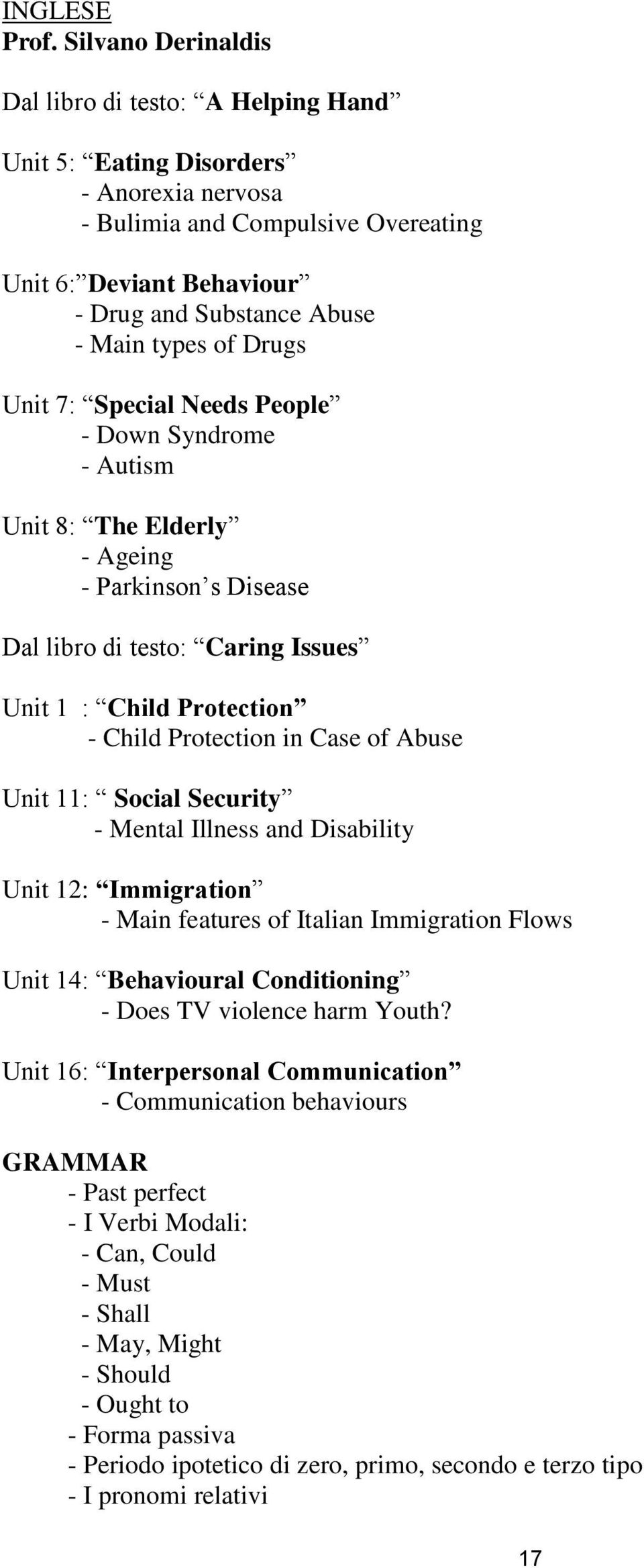 of Drugs Unit 7: Special Needs People - Down Syndrome - Autism Unit 8: The Elderly - Ageing - Parkinson s Disease Dal libro di testo: Caring Issues Unit 1 : Child Protection - Child Protection in