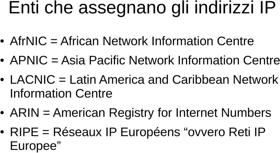 LACNIC = Latin America and Caribbean Network Information Centre ARIN =