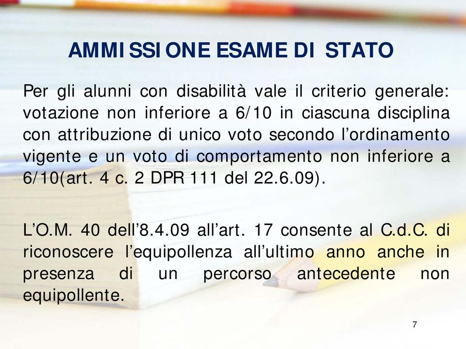 comportamento non inferiore a 6/10(art. 4 c. 2 DPR 111 del 22.6.09). L O.M. 40 dell 8.4.09 all art.