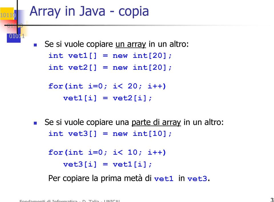 Se si vuole copiare una parte di array in un altro: int vet3[] = new int[10];
