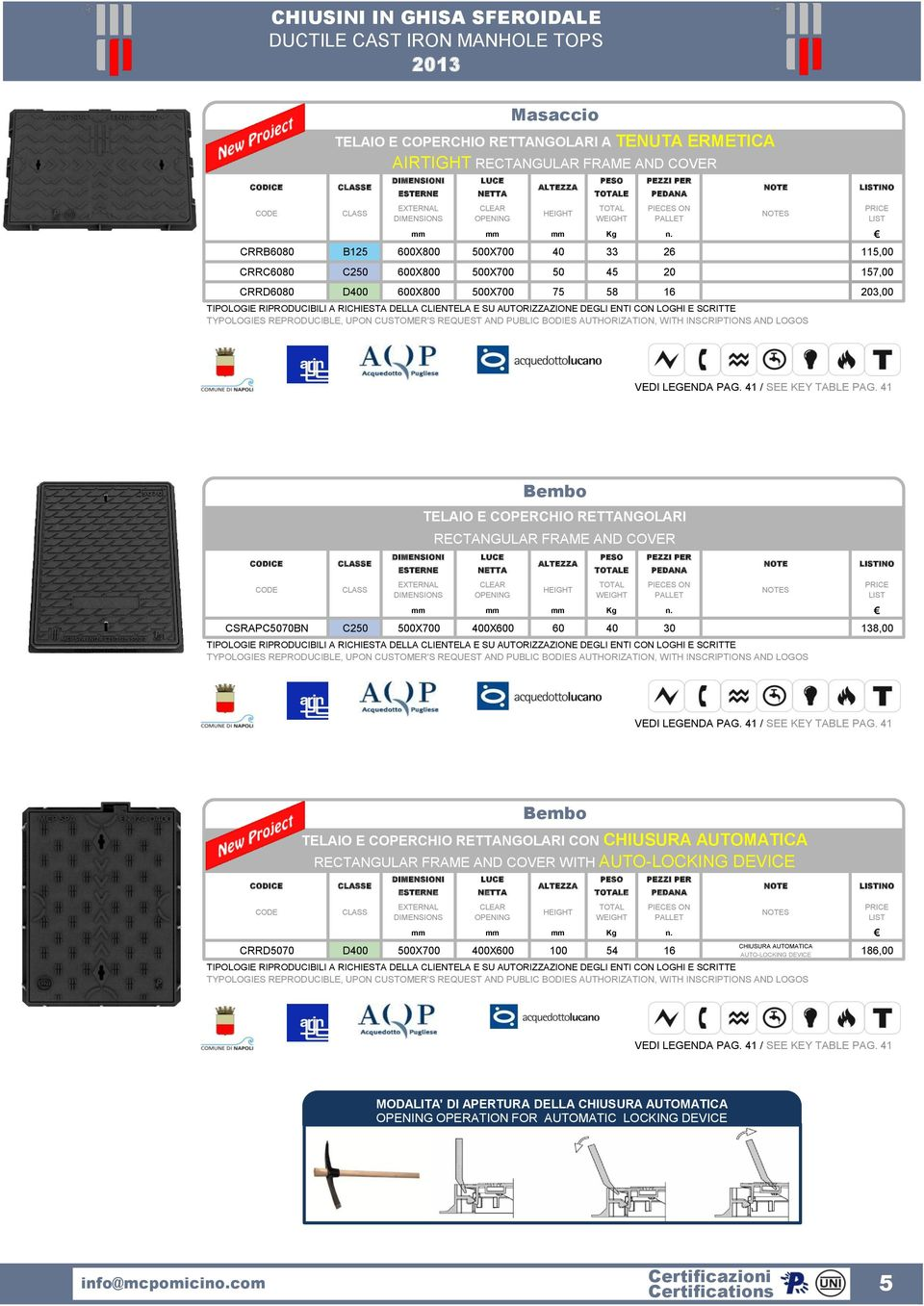 41 E Bembo TELAIO E COPERCHIO RETTANGOLARI RECTANGULAR FRAME AND COVER E CSRAPC5070BN C250 500X700 400X600 60 40 30 138,00 VEDI LEGENDA PAG. 41 / SEE KEY TABLE PAG.