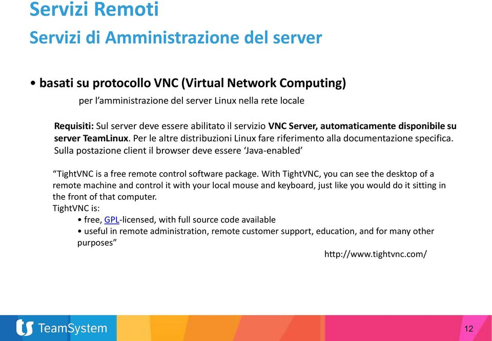 Sulla postazione client il browser deve essere Java-enabled TightVNC is a free remote control software package.