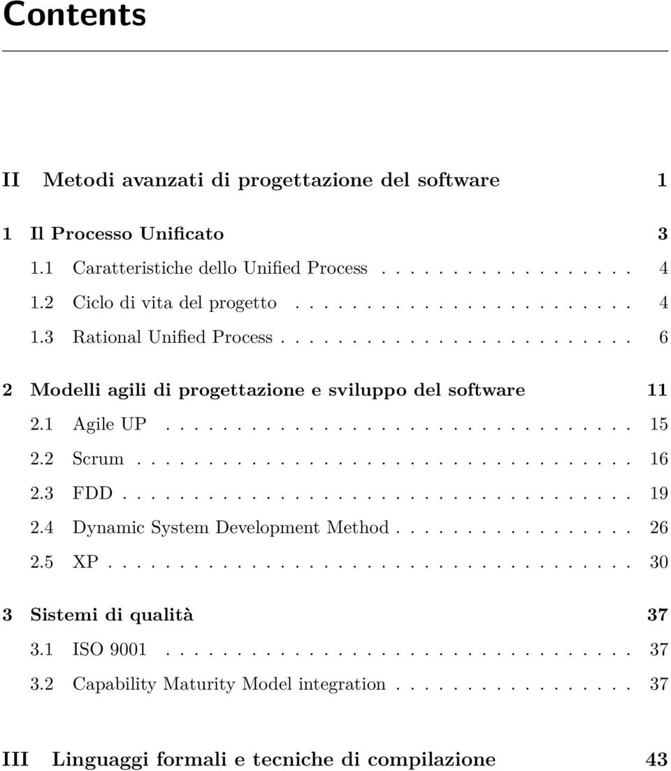 3 FDD.................................... 19 2.4 Dynamic System Development Method................. 26 2.5 XP..................................... 30 3 Sistemi di qualità 37 3.1 ISO 9001.