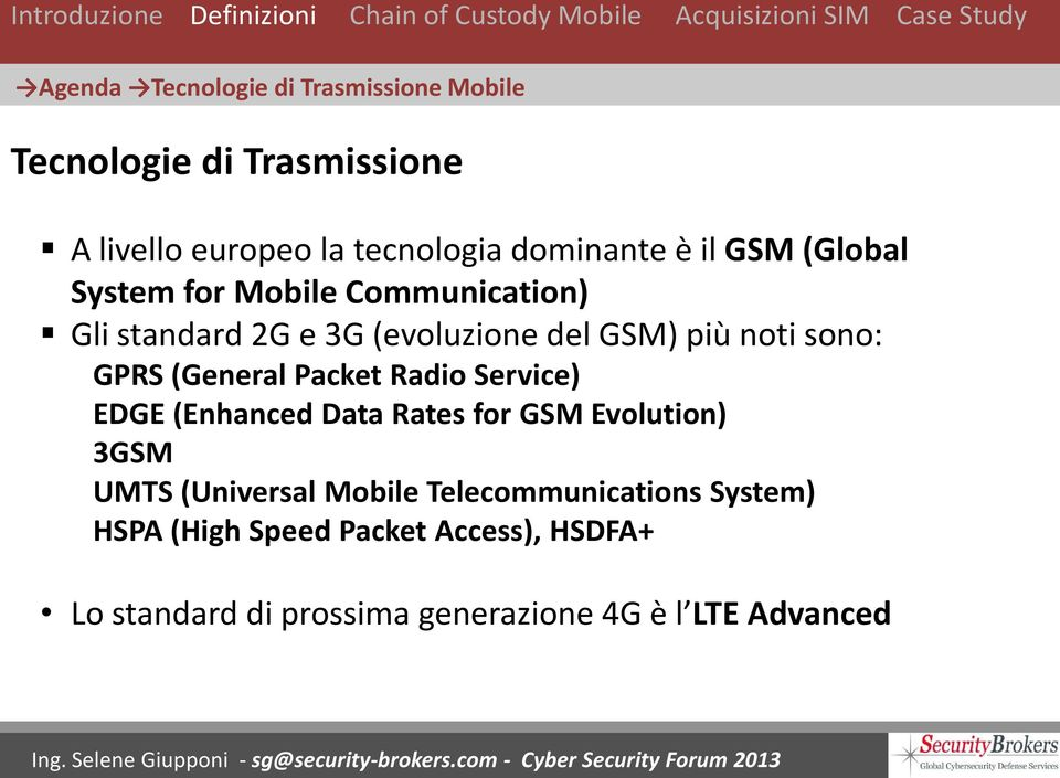 (General Packet Radio Service) EDGE (Enhanced Data Rates for GSM Evolution) 3GSM UMTS (Universal Mobile