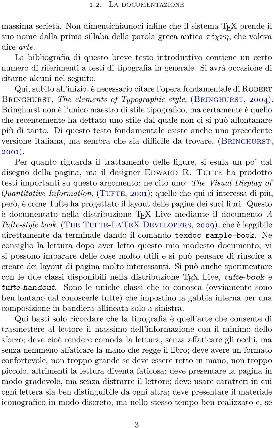 Qui, subito all inizio, è necessario citare l opera fondamentale di Robert Bringhurst, The elements of Typographic style, (Bringhurst, 2004).