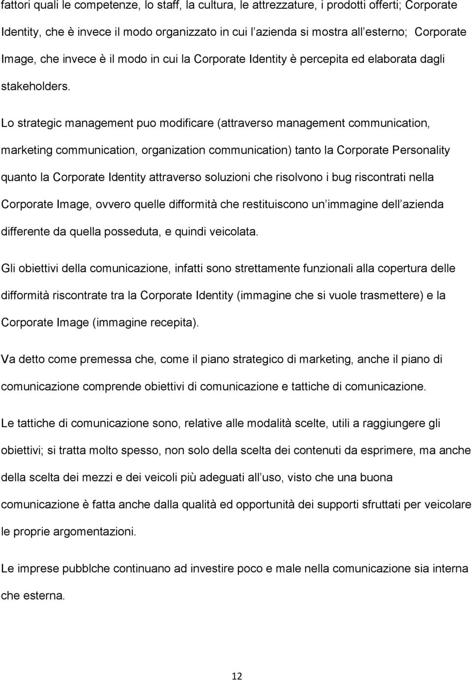 Lo strategic management puo modificare (attraverso management communication, marketing communication, organization communication) tanto la Corporate Personality quanto la Corporate Identity
