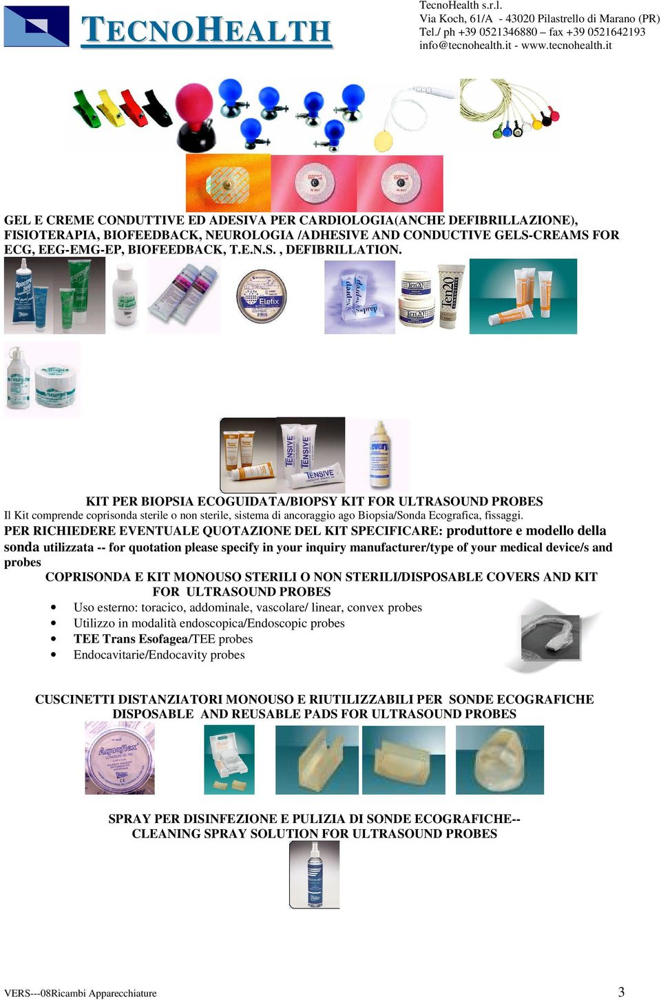 PER RICHIEDERE EVENTUALE QUOTAZIONE DEL KIT SPECIFICARE: produttore e modello della sonda utilizzata -- for quotation please specify in your inquiry manufacturer/type of your medical device/s and