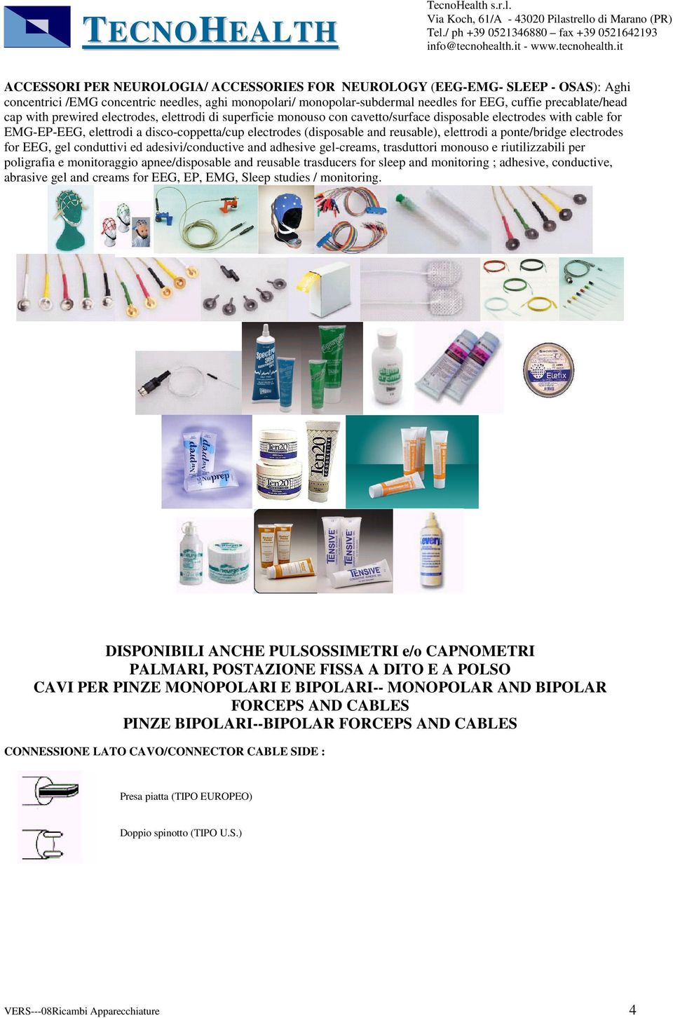 elettrodi a ponte/bridge electrodes for EEG, gel conduttivi ed adesivi/conductive and adhesive gel-creams, trasduttori monouso e riutilizzabili per poligrafia e monitoraggio apnee/disposable and