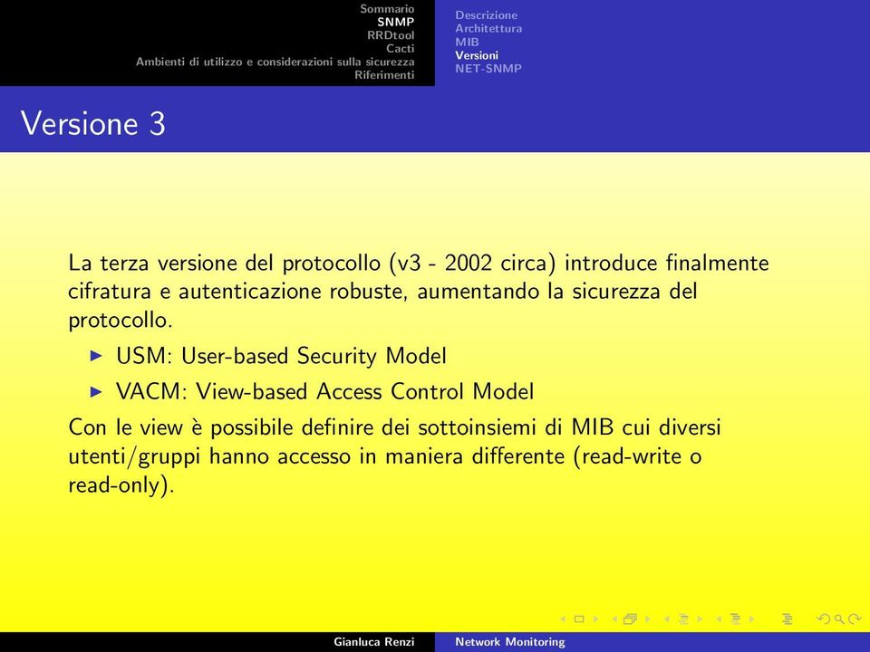 USM: User-based Security Model VACM: View-based Access Control Model Con le view è possibile