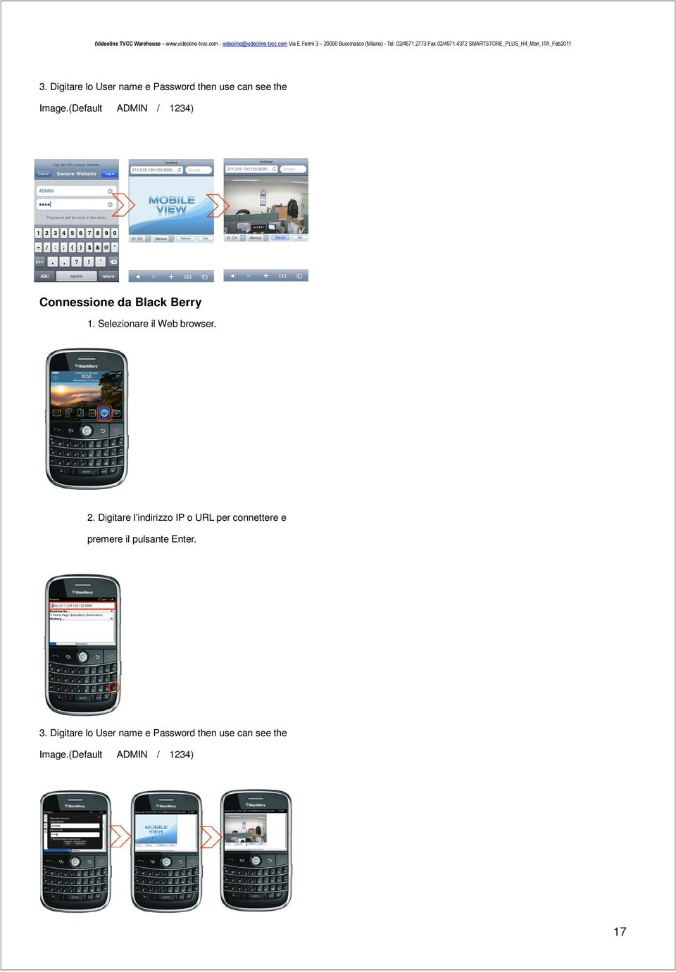 Digitare lo User name e Password then use can see the Image.(Default ADMIN / 1234) Connessione da Black Berry 1.