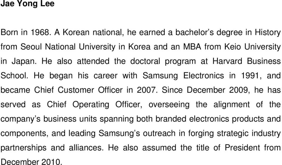 He also attended the doctoral program at Harvard Business School. He began his career with Samsung Electronics in 1991, and became Chief Customer Officer in 2007.