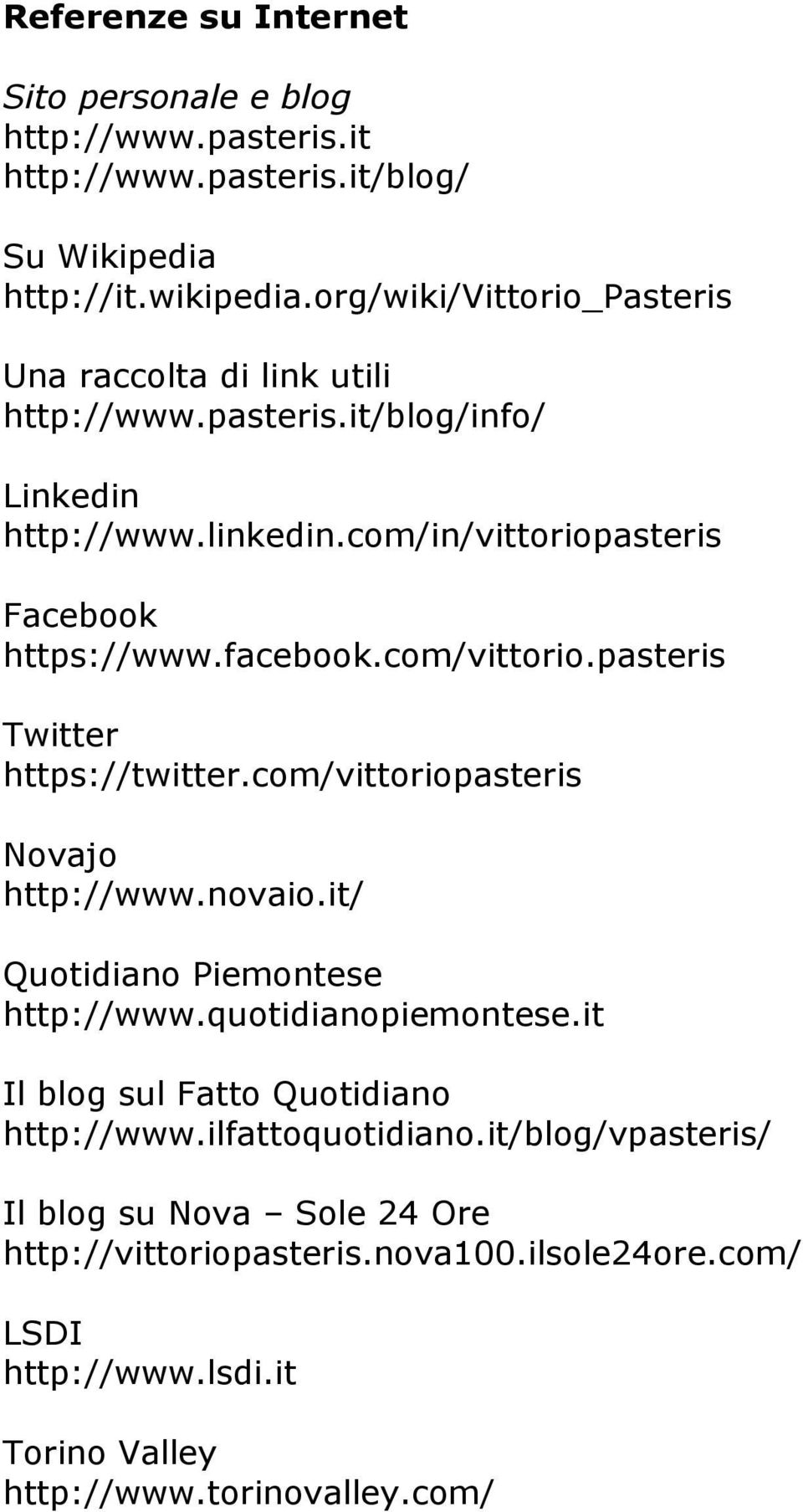 facebook.com/vittorio.pasteris Twitter https://twitter.com/vittoriopasteris Novajo http://www.novaio.it/ Quotidiano Piemontese http://www.quotidianopiemontese.