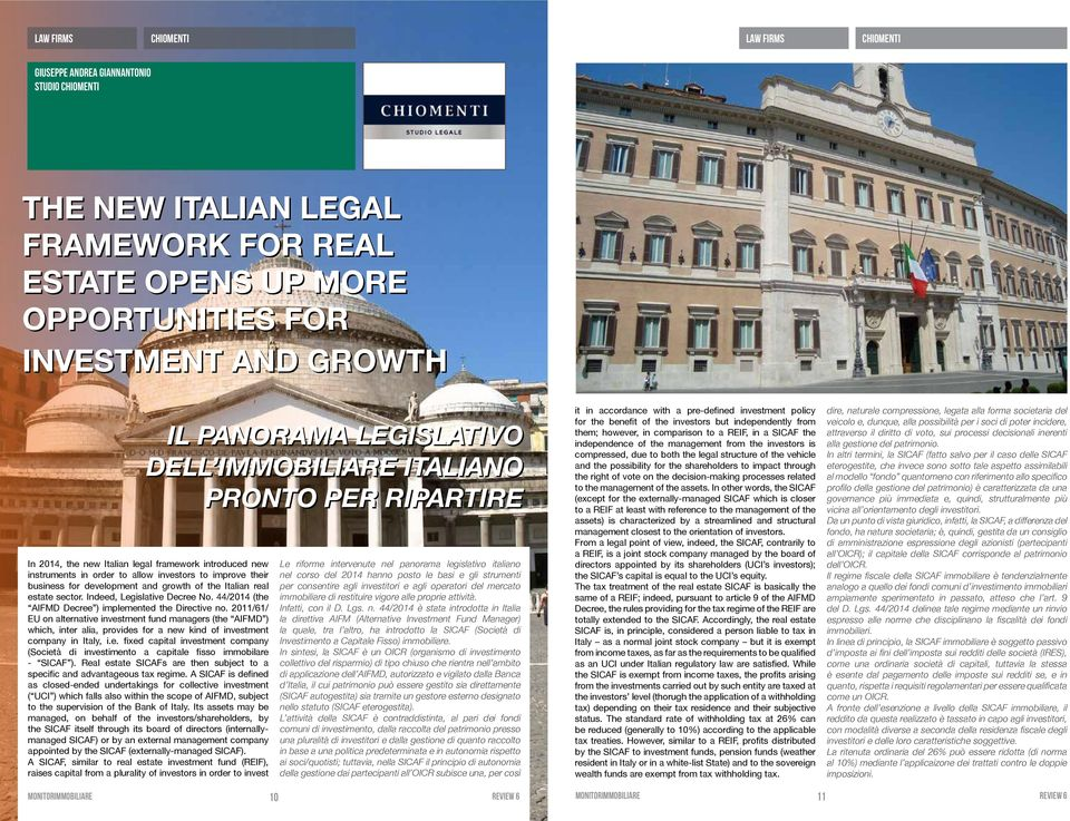 and growth of the Italian real estate sector. Indeed, Legislative Decree No. 44/2014 (the AIFMD Decree ) implemented the Directive no.