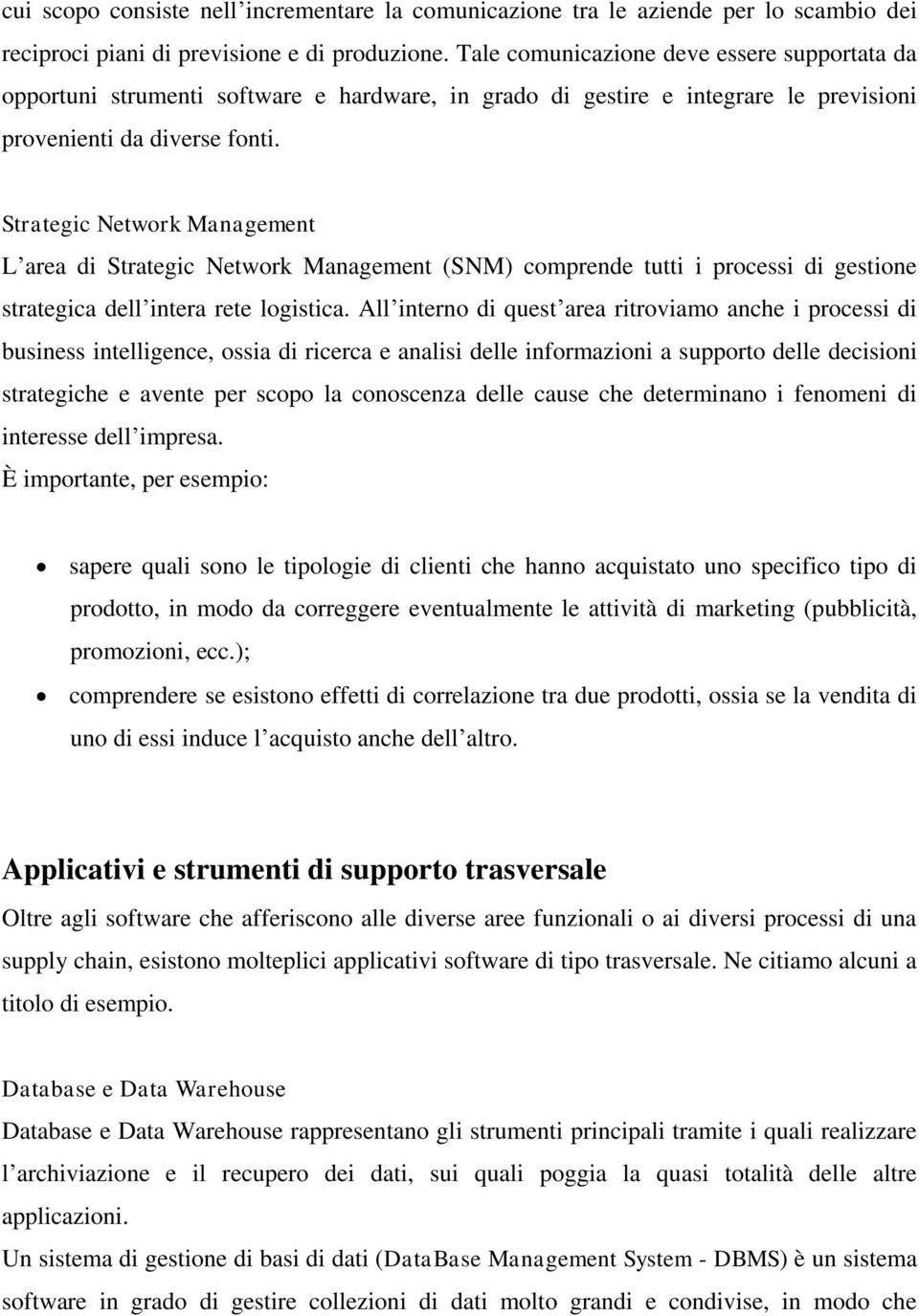 Strategic Network Management L area di Strategic Network Management (SNM) comprende tutti i processi di gestione strategica dell intera rete logistica.