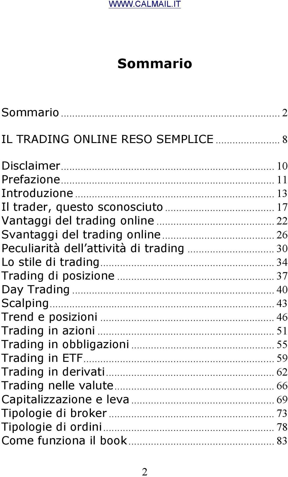 .. 34 Trading di posizione... 37 Day Trading... 40 Scalping... 43 Trend e posizioni... 46 Trading in azioni... 51 Trading in obbligazioni... 55 Trading in ETF.