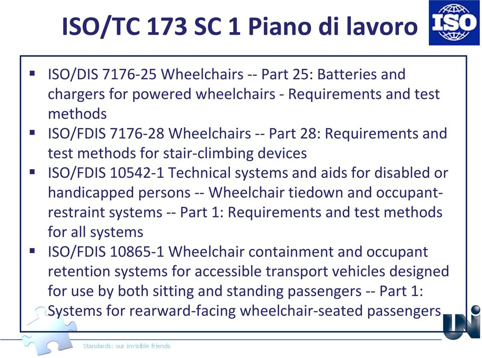Wheelchair tiedown and occupantrestraint systems --Part 1: Requirements and test methods for all systems ISO/FDIS 10865-1 Wheelchair containment and occupant